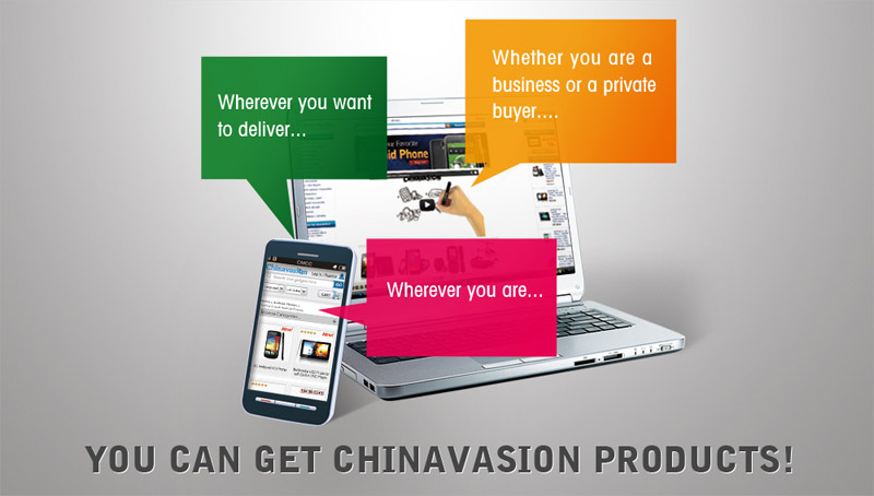 Wherever you are...Wherever you want to deliver...Whether you are a business or a private buyer...You Can Get Chinavasion Products!